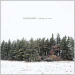 RM Hubbert: Telling the Trees.   Recorded a song with RM Hubbert for his new album out in April