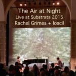 The Air at Night : Rachel + LOSCIL Live at Substrata